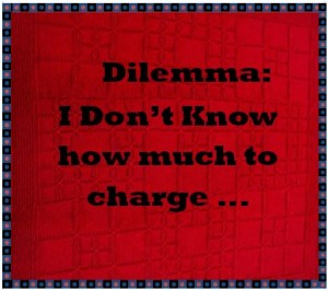dilemma I dont know what to charge
