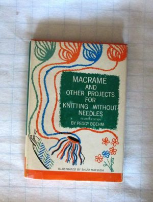 Macrame And Other Projects For Knitting Without Needles Rev. Ed