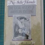 No Idle Hands The Social History Of American Knitting.Macdonald