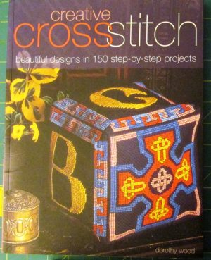Creative Cross Stitch Beautiful Designs In 150 Step By Step Projects