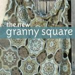 The New Granny Square Susan Cottrell and Cindy Weloth